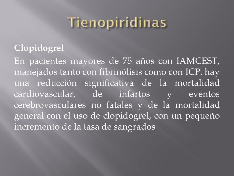 Clopidogrel En pacientes mayores de 75 años con IAMCEST, manejados tanto con fibrinólisis como con ICP, hay una reducción significativa de la mortalid