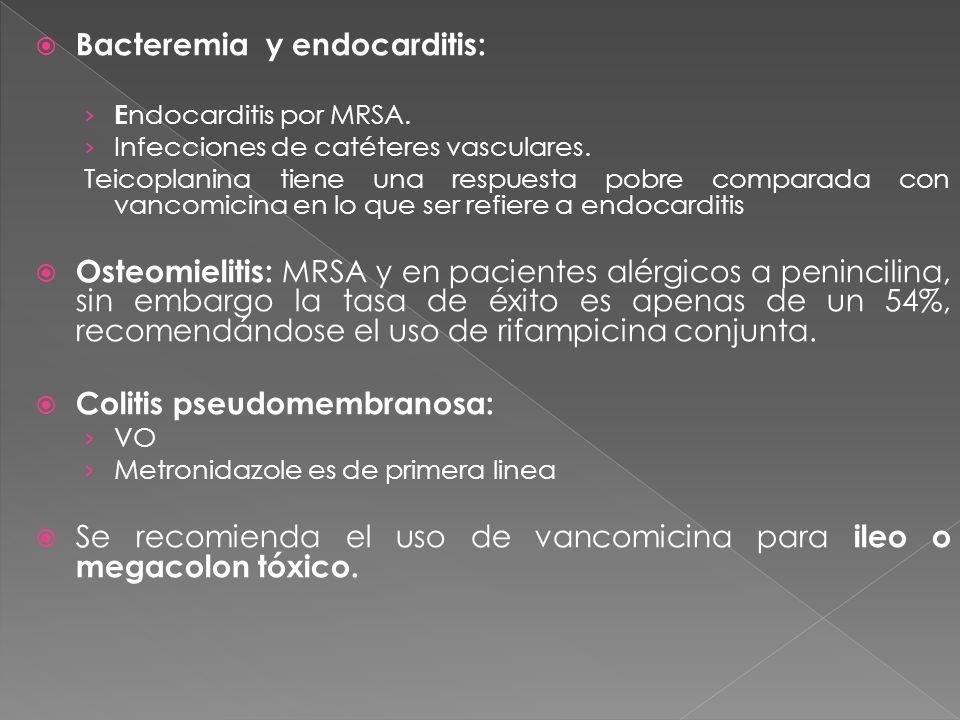 Bacteremia y endocarditis: E ndocarditis por MRSA. Infecciones de catéteres vasculares. Teicoplanina tiene una respuesta pobre comparada con vancomici