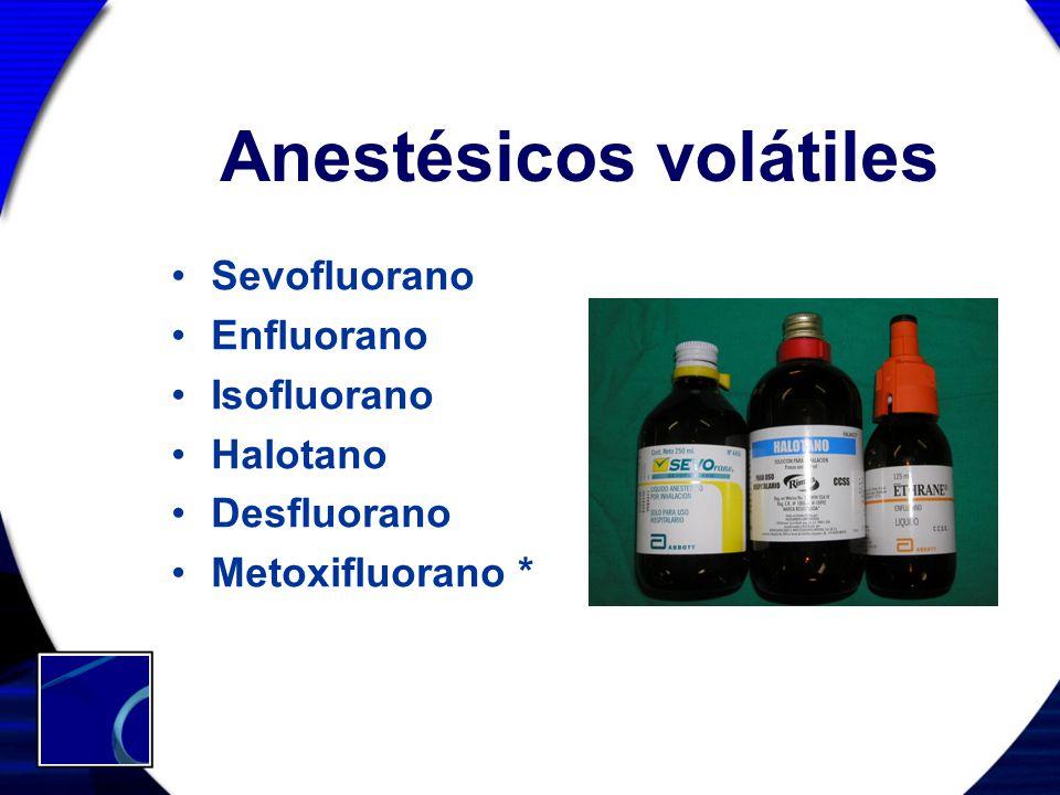 Anestésicos volátiles Sevofluorano Enfluorano Isofluorano Halotano Desfluorano Metoxifluorano *