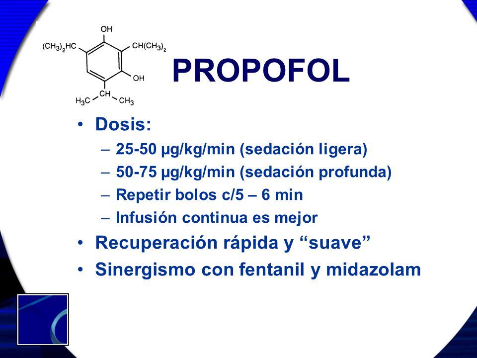 PROPOFOL Dosis: –25-50 µg/kg/min (sedación ligera) –50-75 µg/kg/min (sedación profunda) –Repetir bolos c/5 – 6 min –Infusión continua es mejor Recuper
