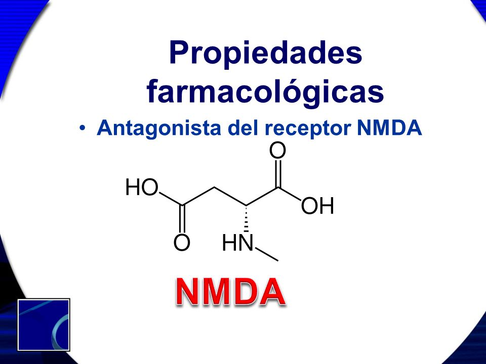 Propiedades farmacológicas Antagonista del receptor NMDA