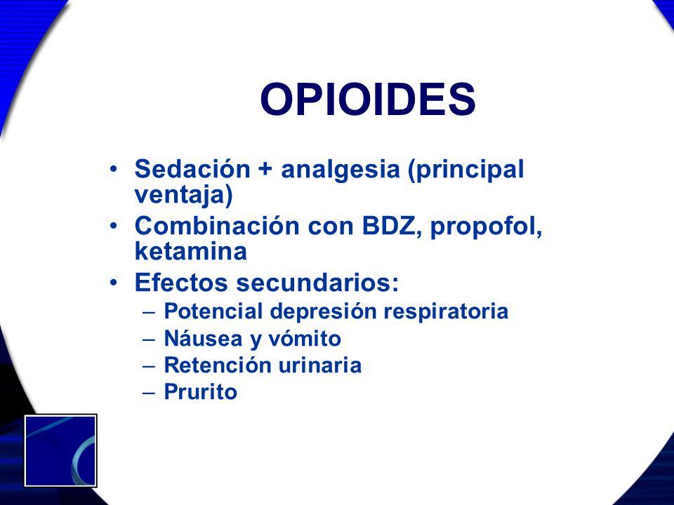 OPIOIDES Sedación + analgesia (principal ventaja) Combinación con BDZ, propofol, ketamina Efectos secundarios: –Potencial depresión respiratoria –Náus