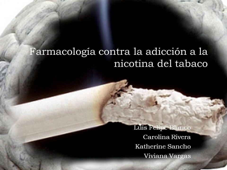 Farmacología contra la adicción a la nicotina del tabaco Luis Felipe Blanco Carolina Rivera Katherine Sancho Viviana Vargas
