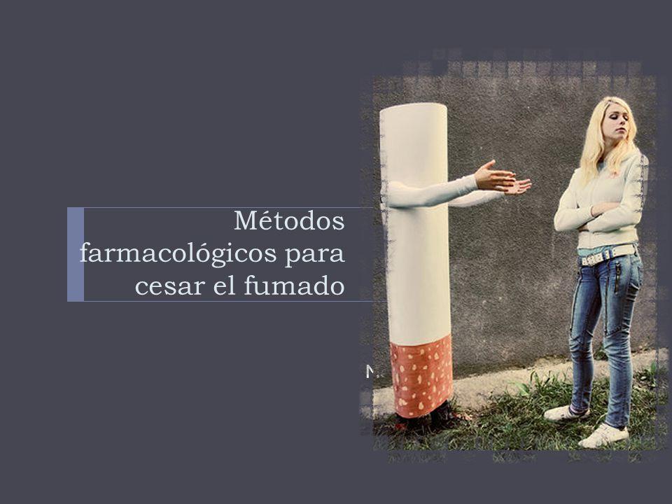 Métodos farmacológicos para cesar el fumado Terapia nicotínica Terapia no nicotínica Medicamentos de segunda línea