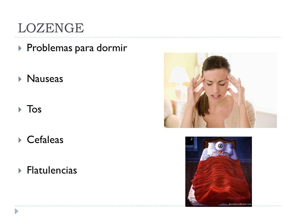 LOZENGE Problemas para dormir Nauseas Tos Cefaleas Flatulencias