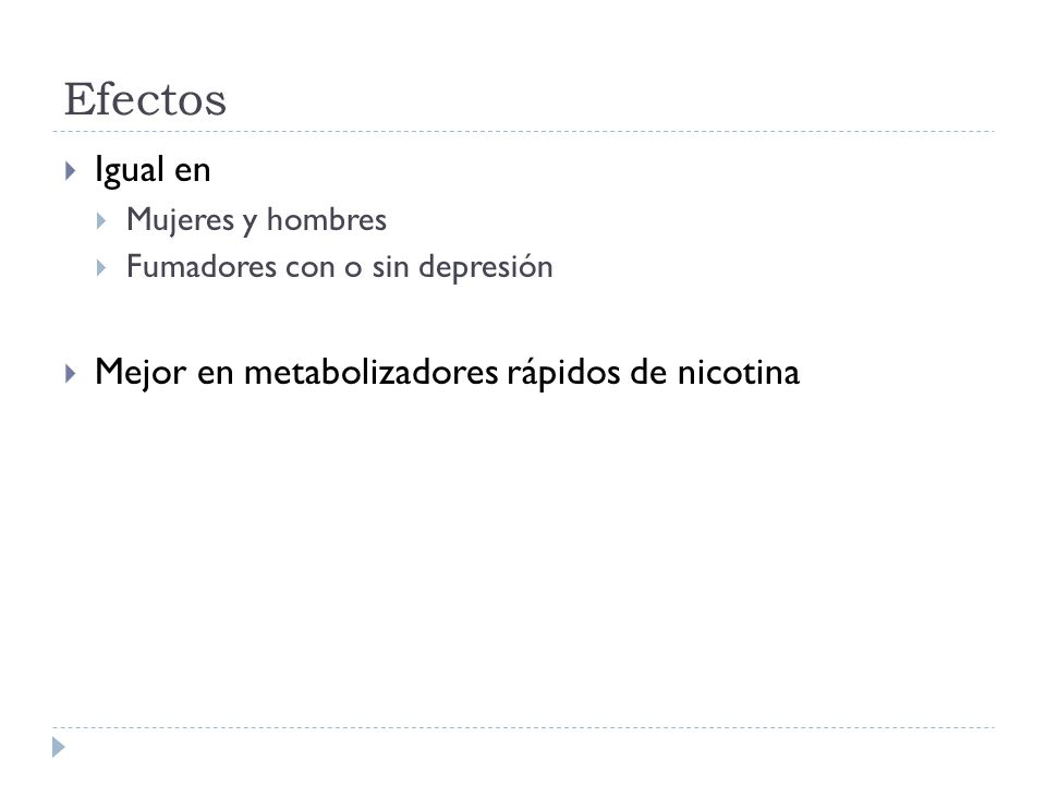 Efectos Igual en Mujeres y hombres Fumadores con o sin depresión Mejor en metabolizadores rápidos de nicotina