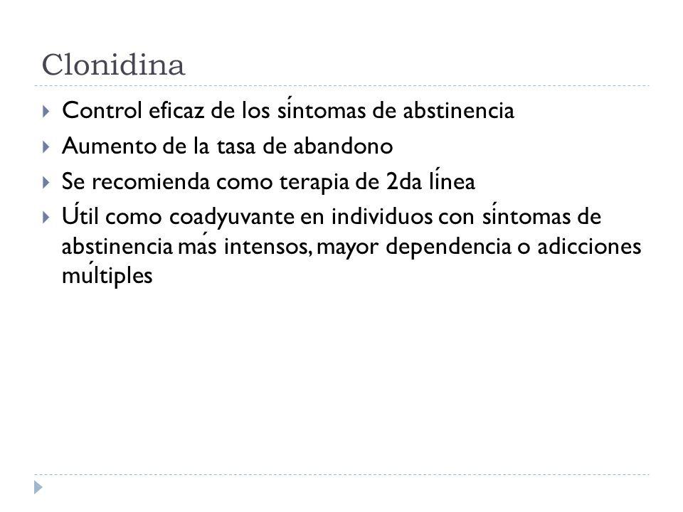 Clonidina Control eficaz de los sintomas de abstinencia Aumento de la tasa de abandono Se recomienda como terapia de 2da linea Util como coadyuvante en individuos con sintomas de abstinencia mas intensos, mayor dependencia o adicciones multiples