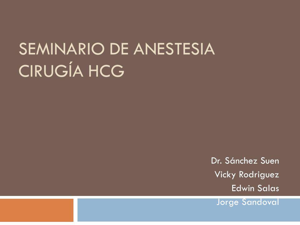 SEMINARIO DE ANESTESIA CIRUGÍA HCG Dr. Sánchez Suen Vicky Rodriguez Edwin Salas Jorge Sandoval