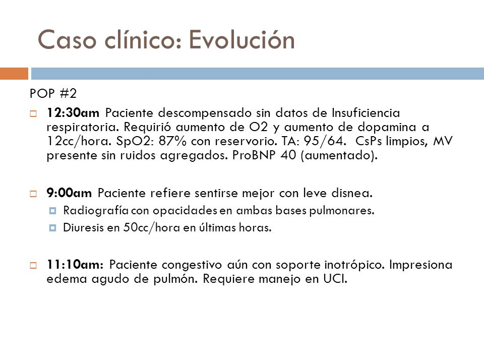 Caso clínico: Evolución POP #2 12:30am Paciente descompensado sin datos de Insuficiencia respiratoria.