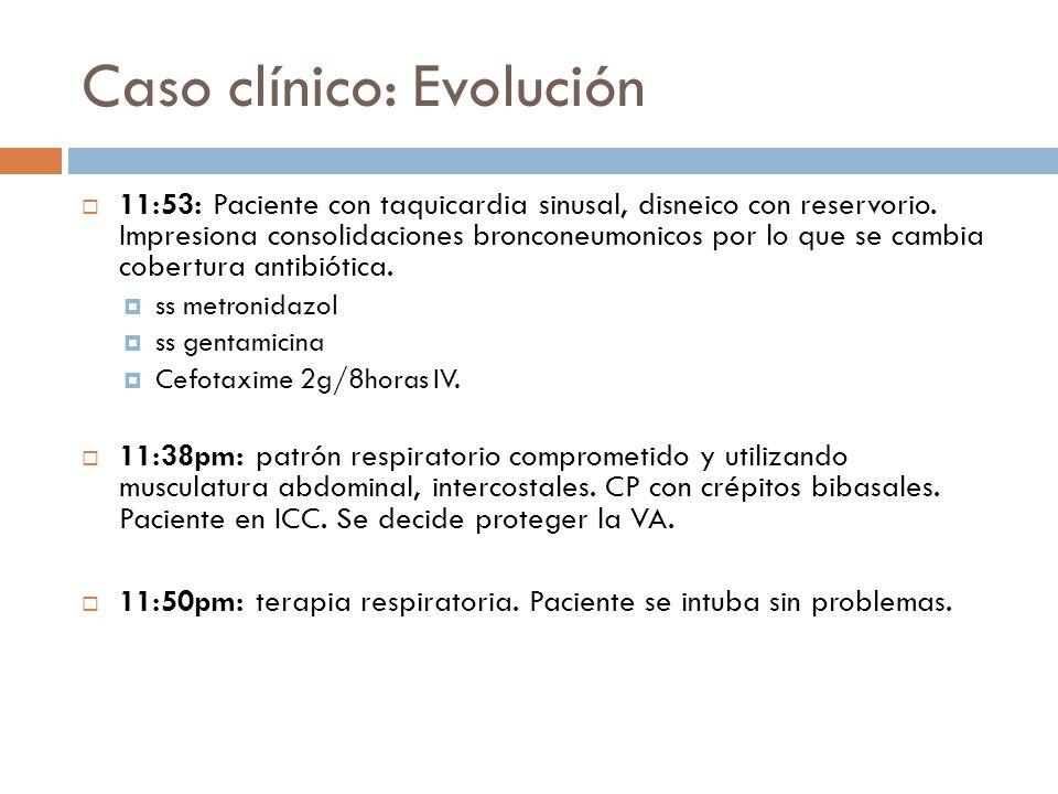 Caso clínico: Evolución 11:53: Paciente con taquicardia sinusal, disneico con reservorio. Impresiona consolidaciones bronconeumonicos por lo que se ca