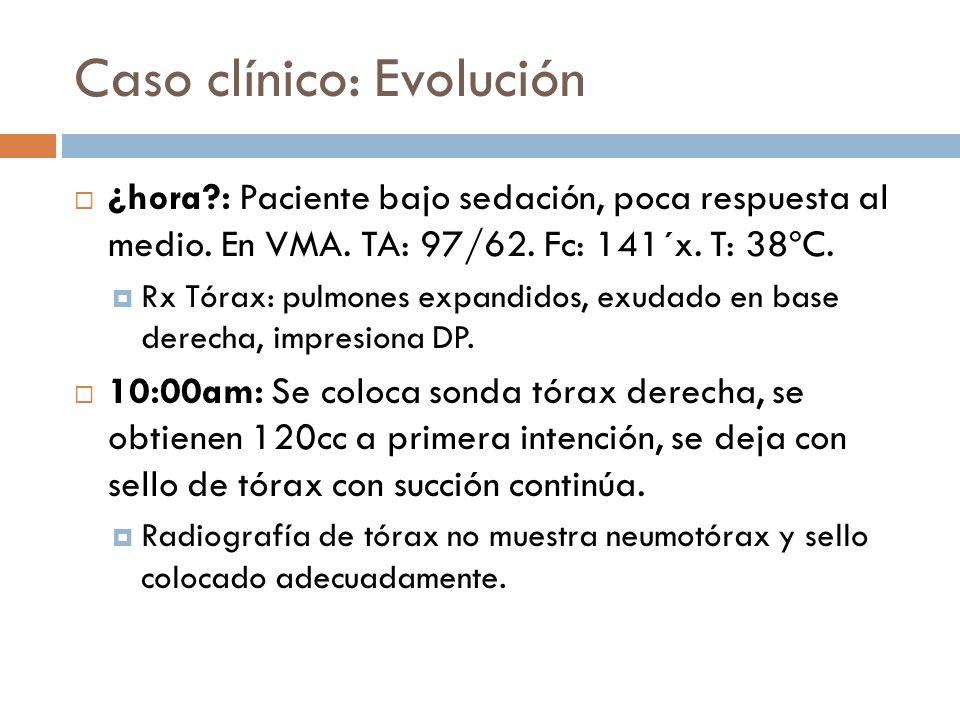 Caso clínico: Evolución ¿hora?: Paciente bajo sedación, poca respuesta al medio. En VMA. TA: 97/62. Fc: 141´x. T: 38ºC. Rx Tórax: pulmones expandidos,