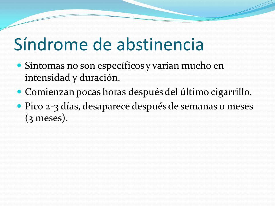 Síndrome de abstinencia Síntomas no son específicos y varían mucho en intensidad y duración. Comienzan pocas horas después del último cigarrillo. Pico