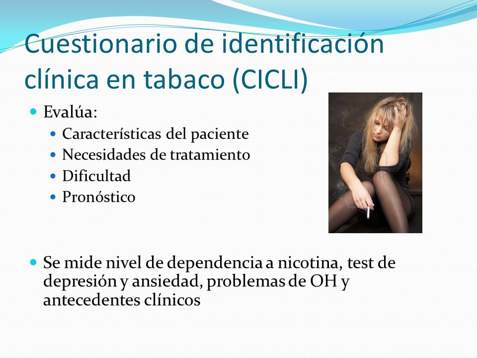Cuestionario de identificación clínica en tabaco (CICLI) Evalúa: Características del paciente Necesidades de tratamiento Dificultad Pronóstico Se mide