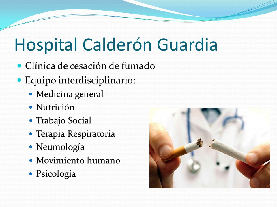 Hospital Calderón Guardia Clínica de cesación de fumado Equipo interdisciplinario: Medicina general Nutrición Trabajo Social Terapia Respiratoria Neum