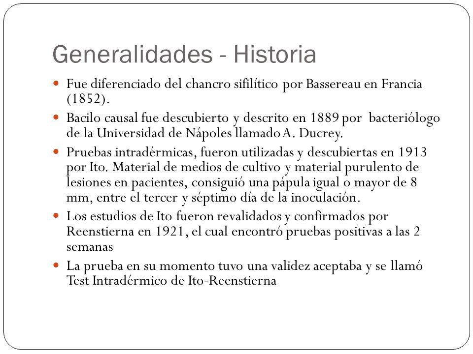 Generalidades - Historia Fue diferenciado del chancro sifilítico por Bassereau en Francia (1852). Bacilo causal fue descubierto y descrito en 1889 por