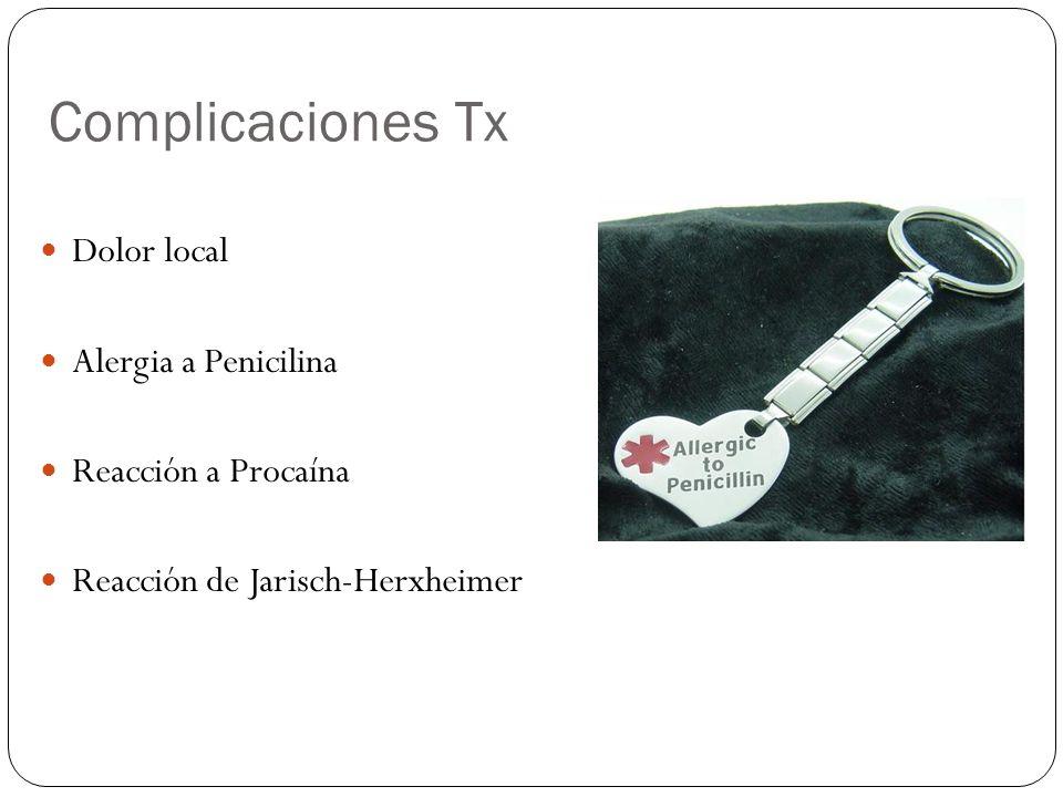 Complicaciones Tx Dolor local Alergia a Penicilina Reacción a Procaína Reacción de Jarisch-Herxheimer