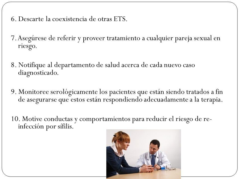 6. Descarte la coexistencia de otras ETS. 7. Asegúrese de referir y proveer tratamiento a cualquier pareja sexual en riesgo. 8. Notifique al departame