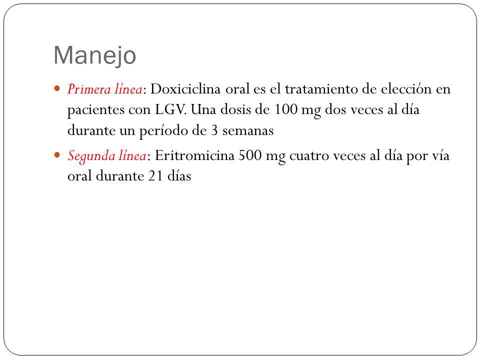 Manejo Primera línea: Doxiciclina oral es el tratamiento de elección en pacientes con LGV. Una dosis de 100 mg dos veces al día durante un período de