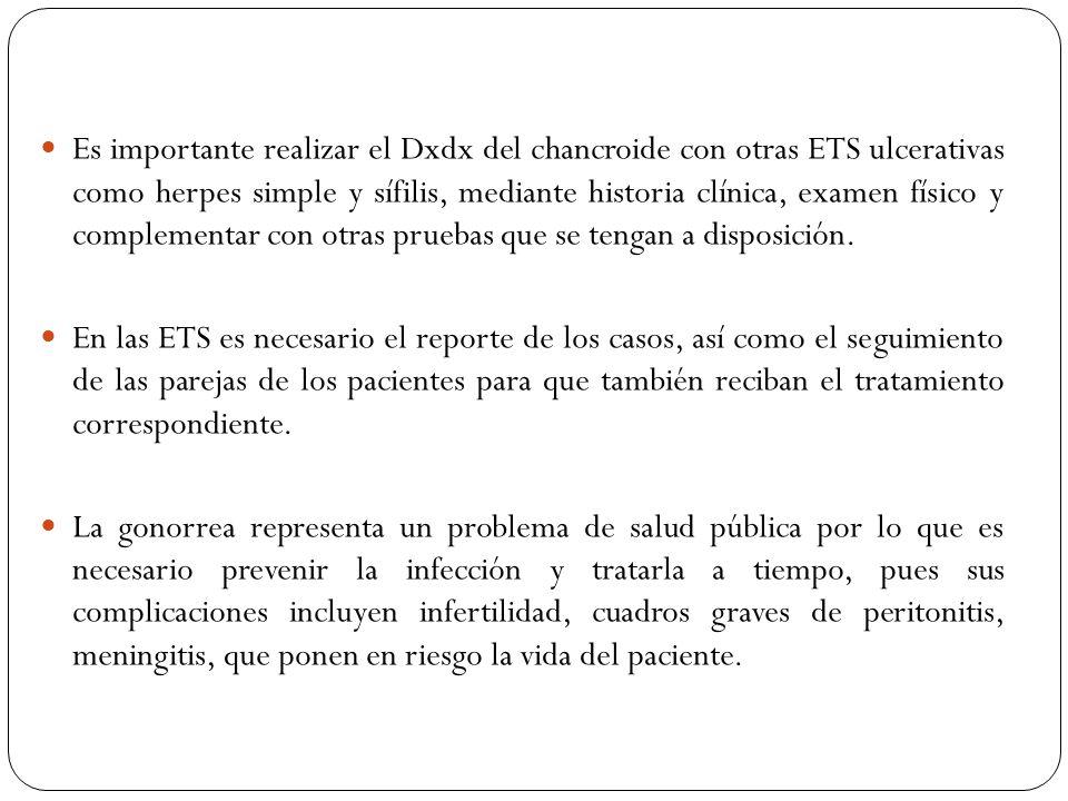 Es importante realizar el Dxdx del chancroide con otras ETS ulcerativas como herpes simple y sífilis, mediante historia clínica, examen físico y compl