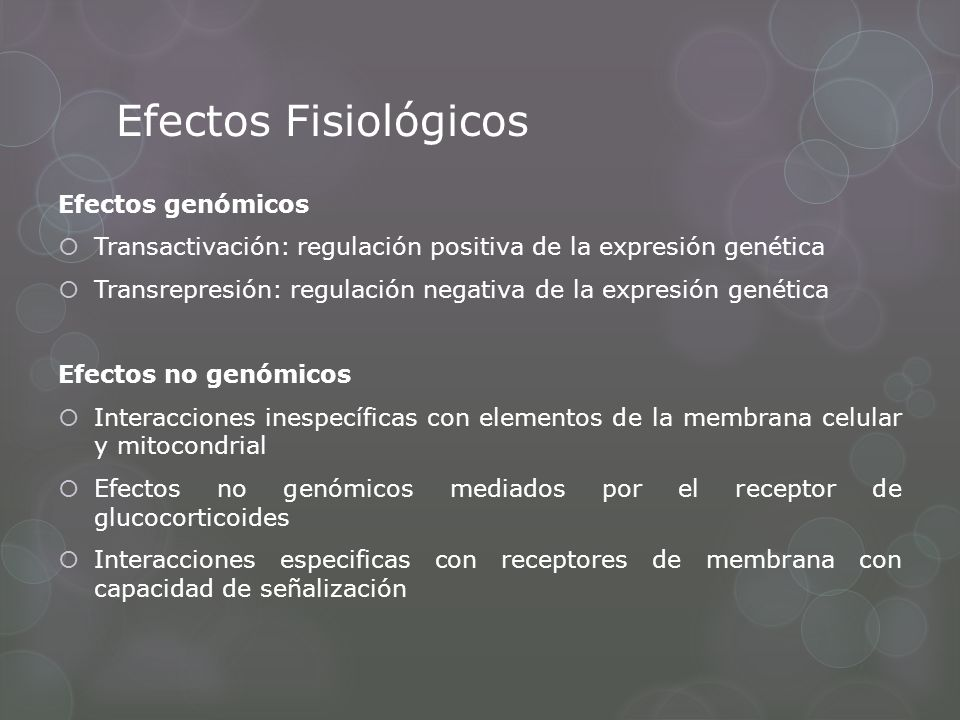Efectos Fisiológicos Efectos genómicos Transactivación: regulación positiva de la expresión genética Transrepresión: regulación negativa de la expresi