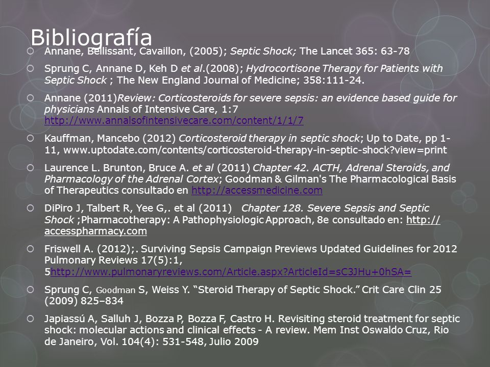 Bibliografía Annane, Bellissant, Cavaillon, (2005); Septic Shock; The Lancet 365: 63-78 Sprung C, Annane D, Keh D et al.(2008); Hydrocortisone Therapy
