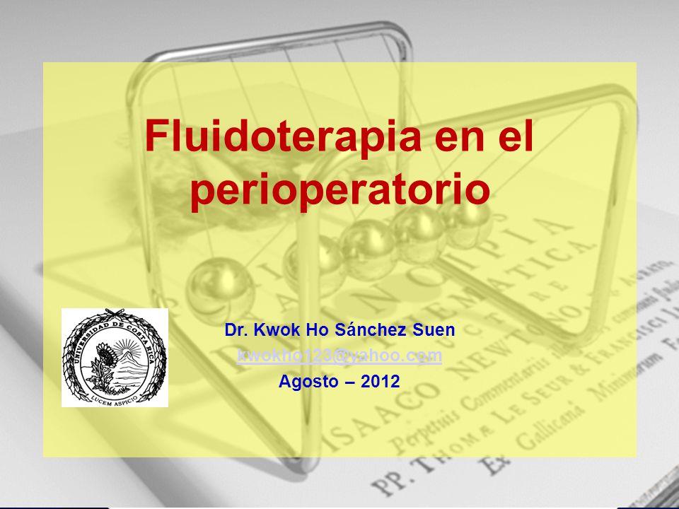 Dr. Kwok Ho Sánchez Suen kwokho123@yahoo.com Agosto – 2012 Fluidoterapia en el perioperatorio