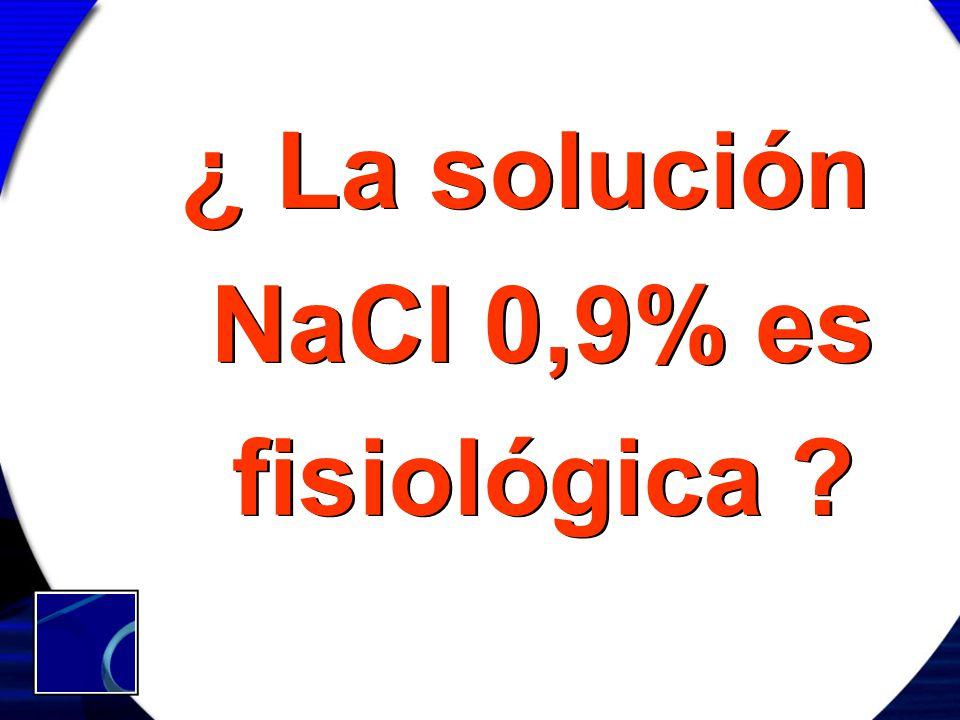 ¿ La solución NaCl 0,9% es fisiológica ?