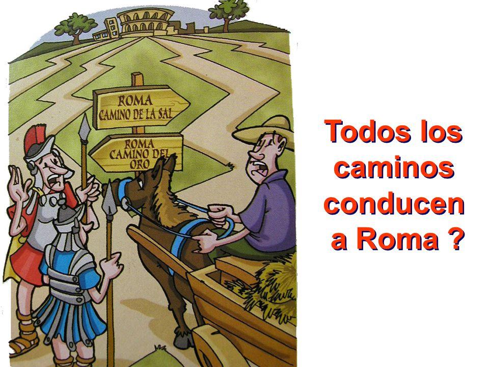 Todos los caminos conducen a Roma ? Todos los caminos conducen a Roma ?
