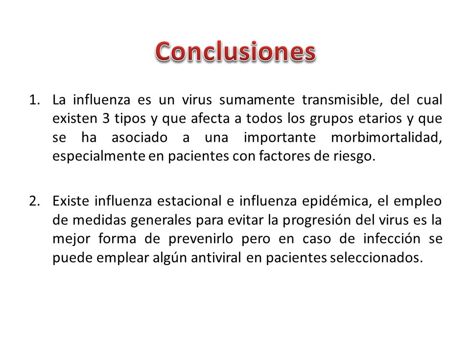 1.La influenza es un virus sumamente transmisible, del cual existen 3 tipos y que afecta a todos los grupos etarios y que se ha asociado a una importante morbimortalidad, especialmente en pacientes con factores de riesgo.