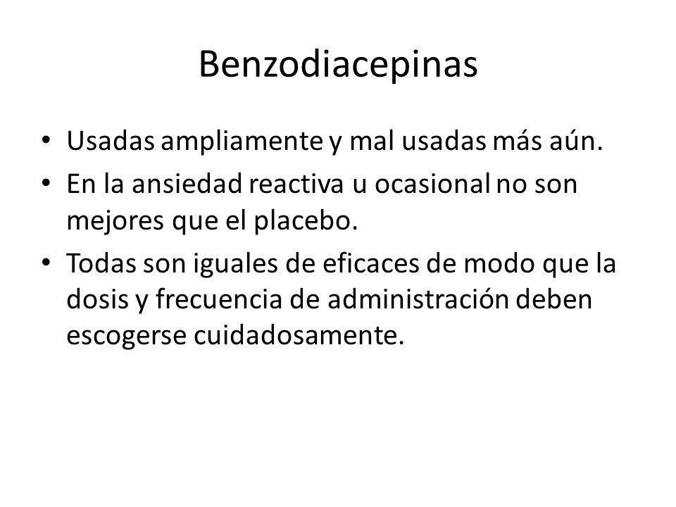 Benzodiacepinas Usadas ampliamente y mal usadas más aún. En la ansiedad reactiva u ocasional no son mejores que el placebo. Todas son iguales de efica