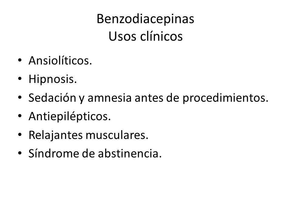 Benzodiacepinas Usos clínicos Ansiolíticos. Hipnosis. Sedación y amnesia antes de procedimientos. Antiepilépticos. Relajantes musculares. Síndrome de