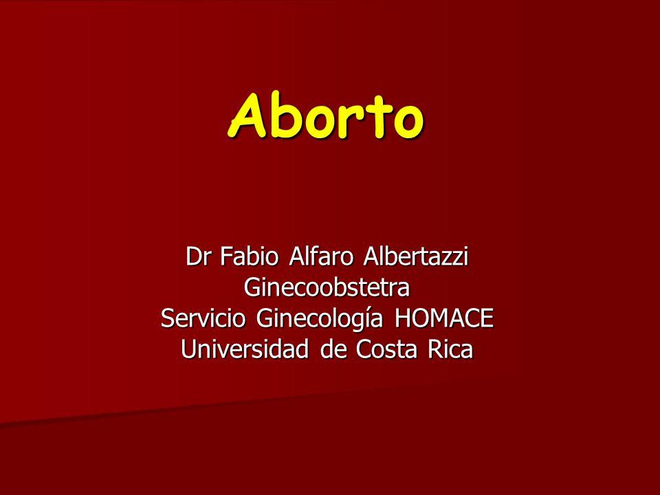 Aborto Dr Fabio Alfaro Albertazzi Ginecoobstetra Servicio Ginecología HOMACE Universidad de Costa Rica