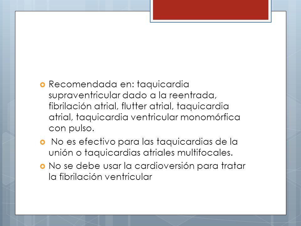 Recomendada en: taquicardia supraventricular dado a la reentrada, fibrilación atrial, flutter atrial, taquicardia atrial, taquicardia ventricular mono