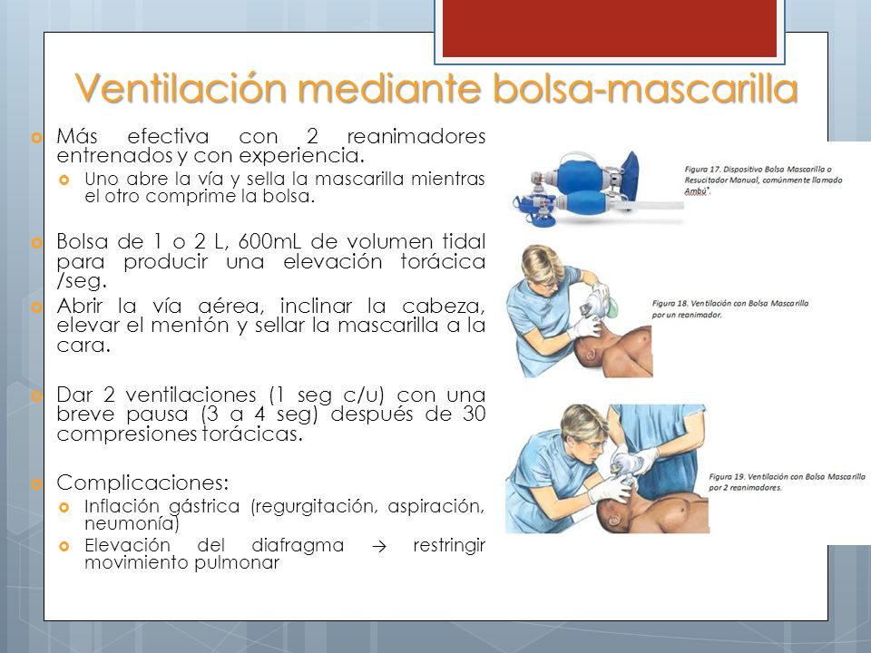 Ventilación mediante bolsa-mascarilla Más efectiva con 2 reanimadores entrenados y con experiencia.
