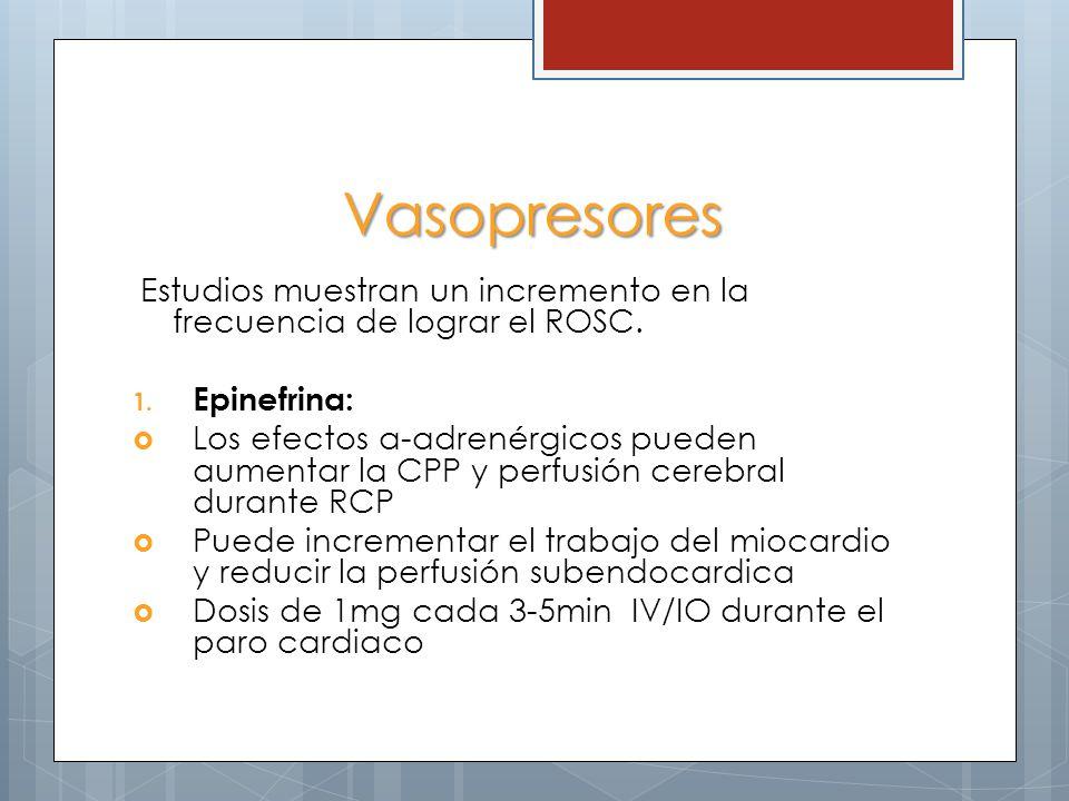 Vasopresores Estudios muestran un incremento en la frecuencia de lograr el ROSC. 1. Epinefrina: Los efectos α-adrenérgicos pueden aumentar la CPP y pe