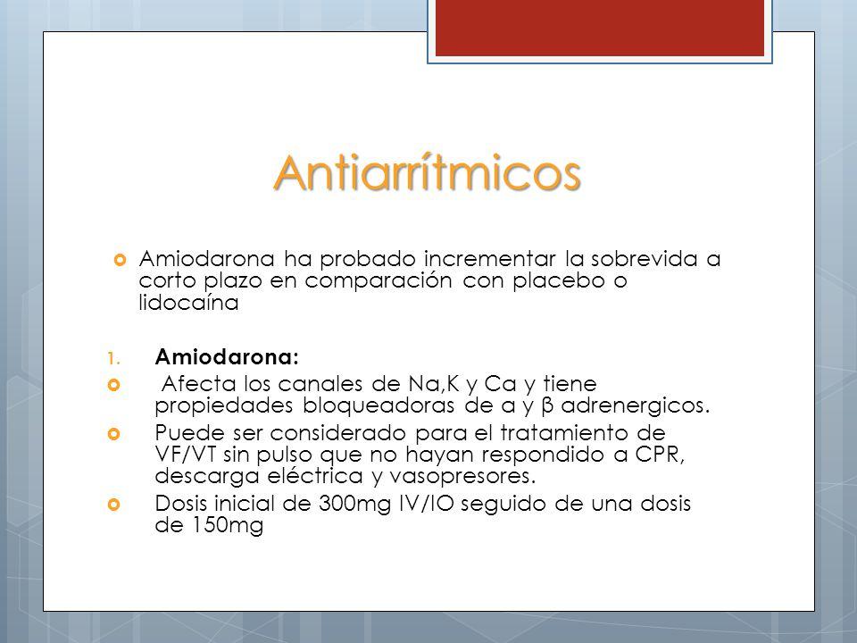 Antiarrítmicos Amiodarona ha probado incrementar la sobrevida a corto plazo en comparación con placebo o lidocaína 1. Amiodarona: Afecta los canales d