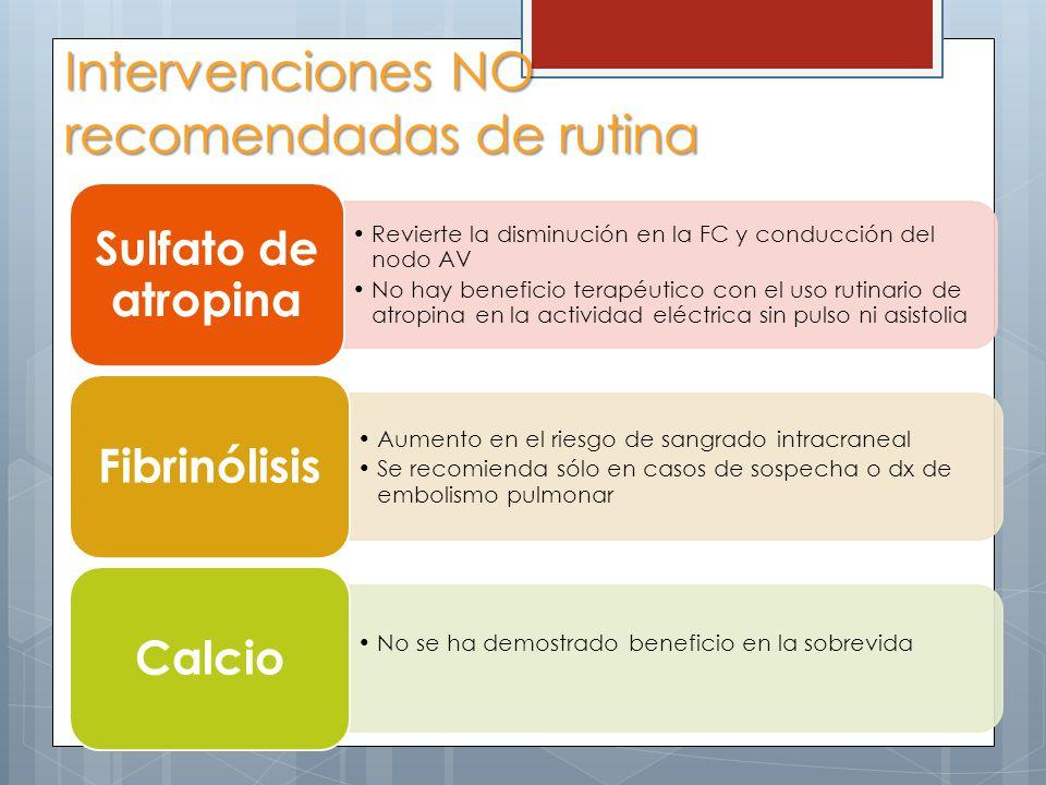 Intervenciones NO recomendadas de rutina Revierte la disminución en la FC y conducción del nodo AV No hay beneficio terapéutico con el uso rutinario d