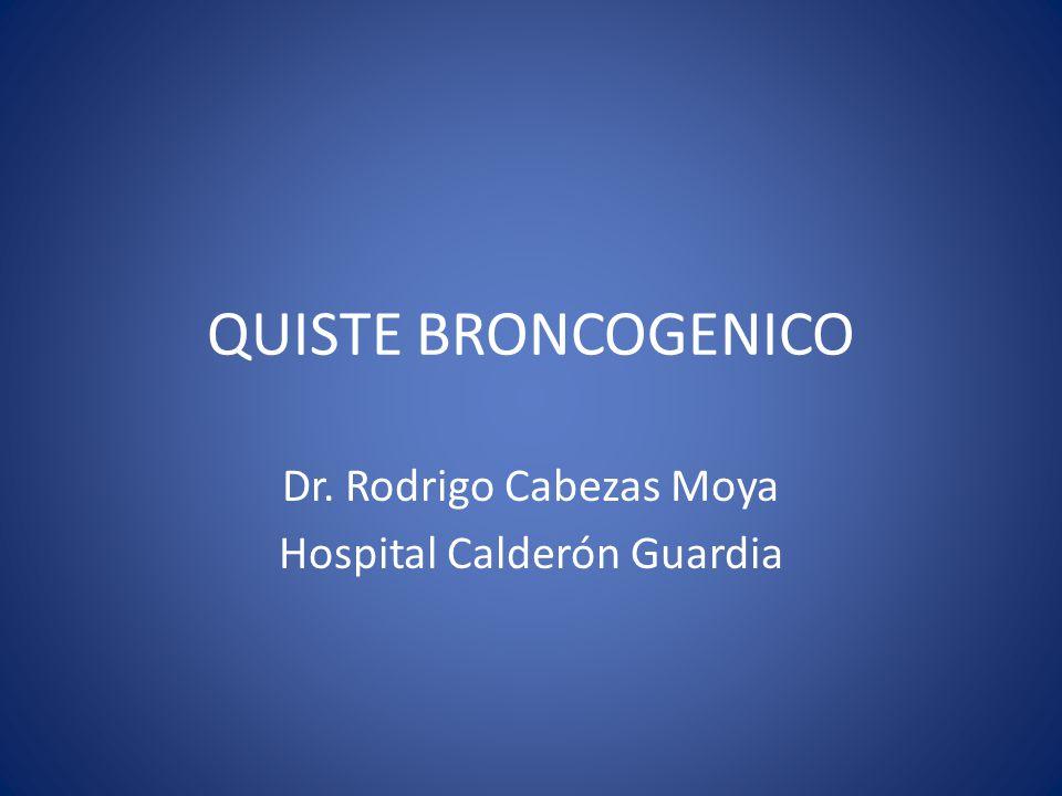 QUISTE BRONCOGENICO Dr. Rodrigo Cabezas Moya Hospital Calderón Guardia