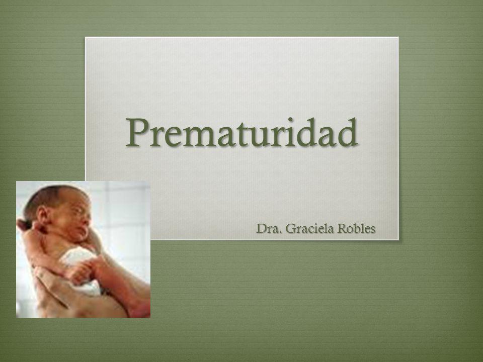 Prematuridad Dra. Graciela Robles Dra. Graciela Robles