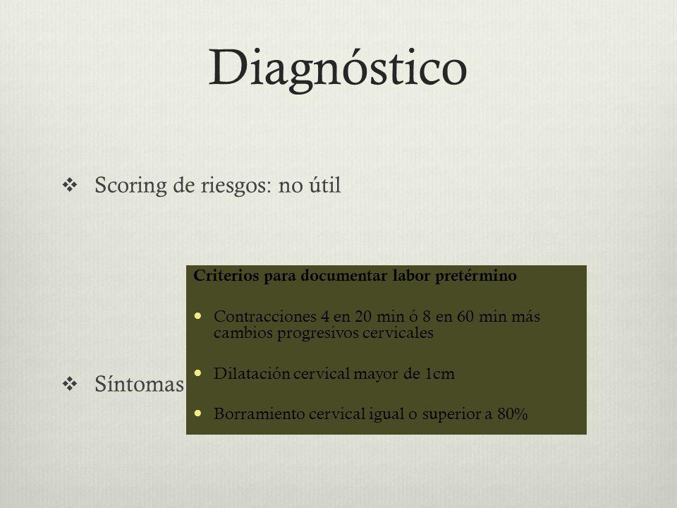 Diagnóstico Scoring de riesgos: no útil Síntomas Criterios para documentar labor pretérmino Contracciones 4 en 20 min ó 8 en 60 min más cambios progre