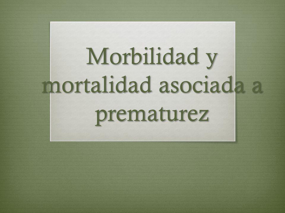 Mortalidad asociada con prematuridad Se relaciona hasta con 2/3 partes de muertes antes de primer año de vida.