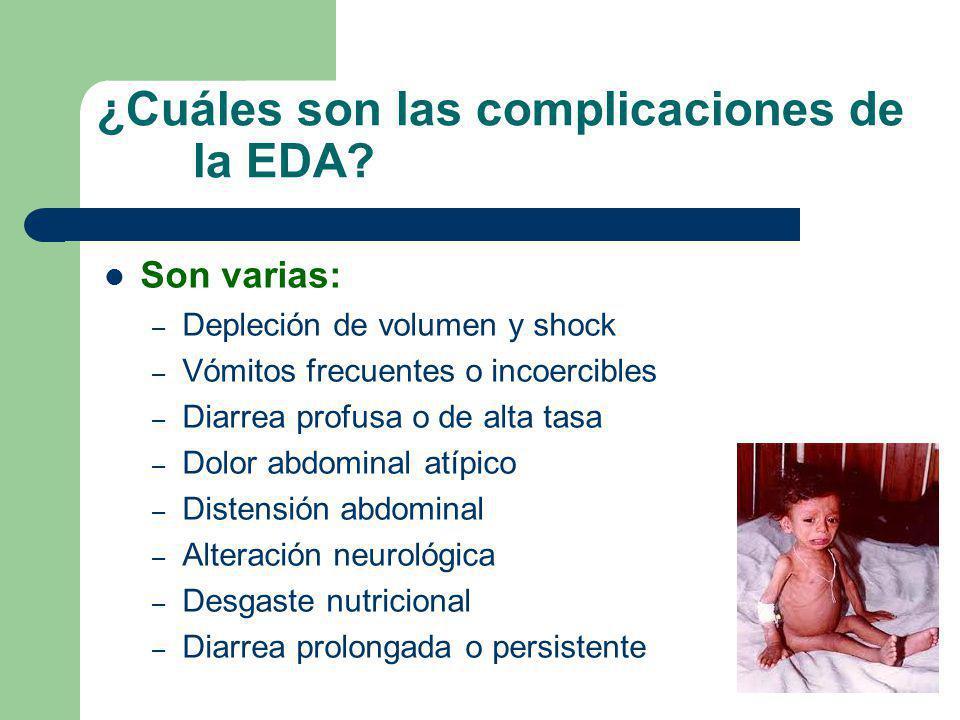 ¿Cuáles son las complicaciones de la EDA? Son varias: – Depleción de volumen y shock – Vómitos frecuentes o incoercibles – Diarrea profusa o de alta t