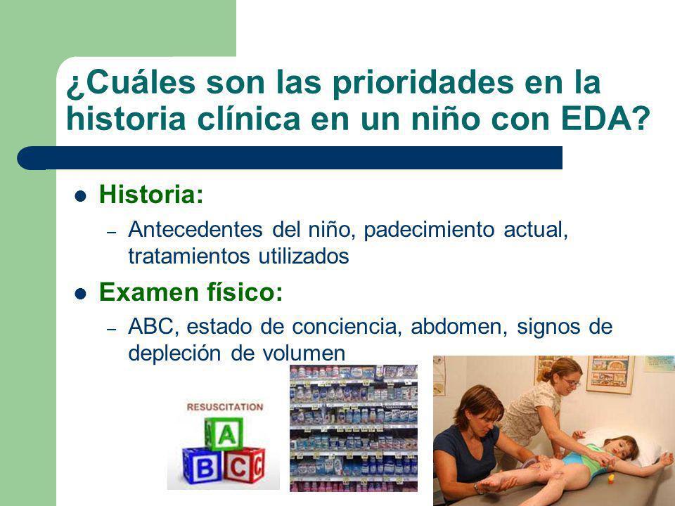 ¿Cuáles son las prioridades en la historia clínica en un niño con EDA? Historia: – Antecedentes del niño, padecimiento actual, tratamientos utilizados