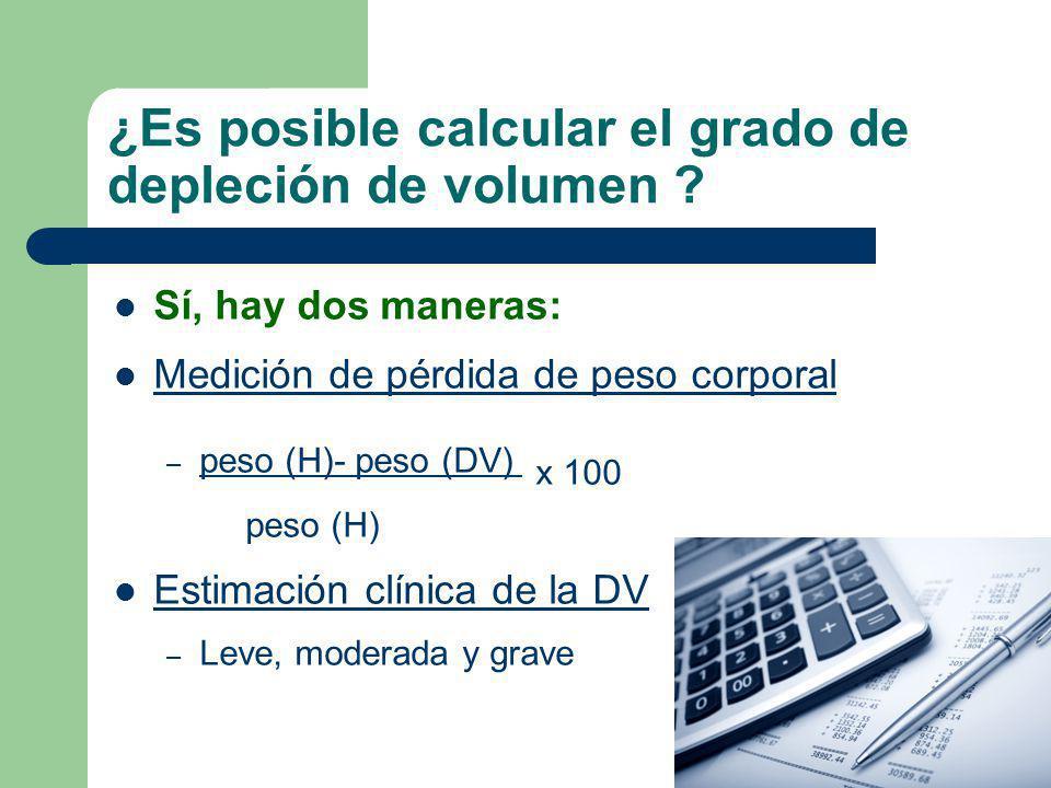 ¿Es posible calcular el grado de depleción de volumen ? Sí, hay dos maneras: Medición de pérdida de peso corporal – peso (H)- peso (DV) x 100 peso (H)