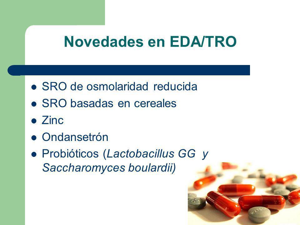 Novedades en EDA/TRO SRO de osmolaridad reducida SRO basadas en cereales Zinc Ondansetrón Probióticos (Lactobacillus GG y Saccharomyces boulardii)