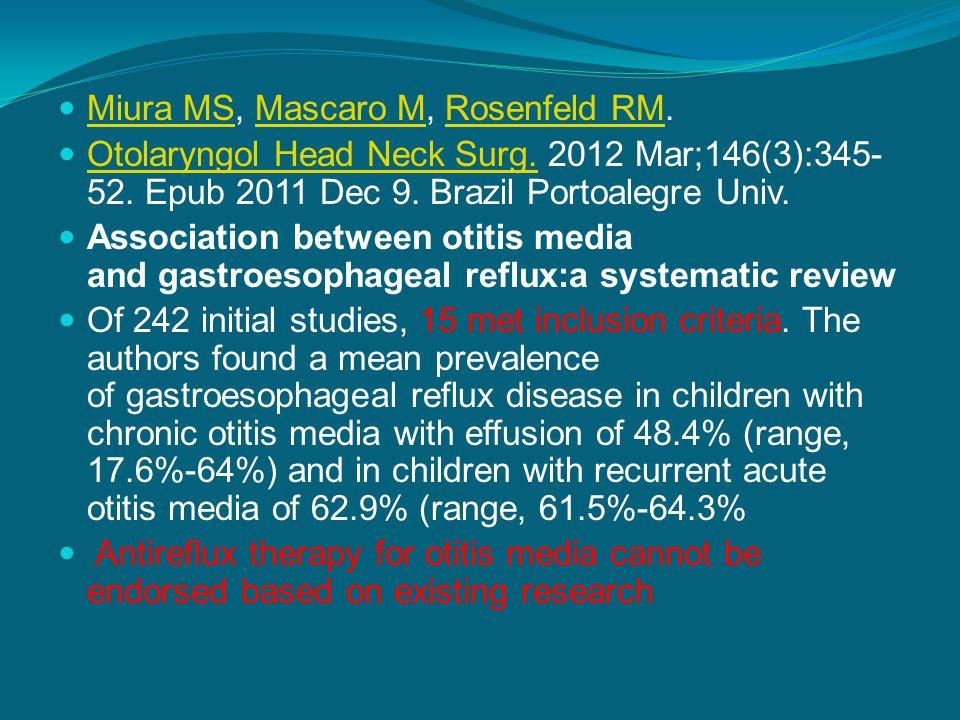 Miura MS, Mascaro M, Rosenfeld RM. Miura MSMascaro MRosenfeld RM Otolaryngol Head Neck Surg. 2012 Mar;146(3):345- 52. Epub 2011 Dec 9. Brazil Portoale