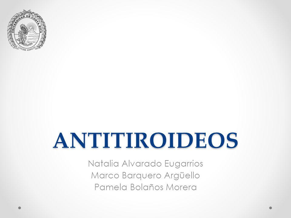 ANTITIROIDEOS Natalia Alvarado Eugarrios Marco Barquero Argüello Pamela Bolaños Morera