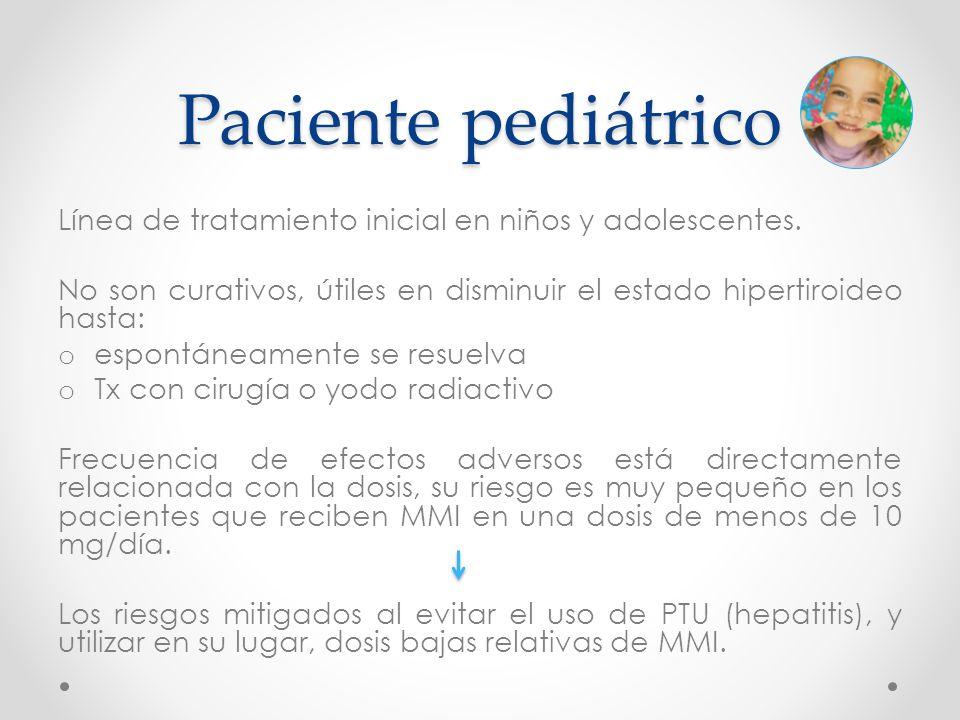 Línea de tratamiento inicial en niños y adolescentes. No son curativos, útiles en disminuir el estado hipertiroideo hasta: o espontáneamente se resuel