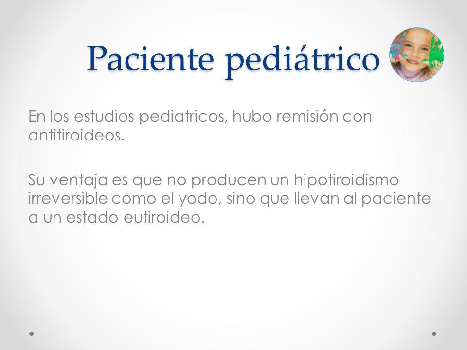 En los estudios pediatricos, hubo remisión con antitiroideos. Su ventaja es que no producen un hipotiroidismo irreversible como el yodo, sino que llev