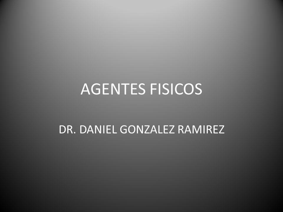 AGENTES FISICOS DR. DANIEL GONZALEZ RAMIREZ